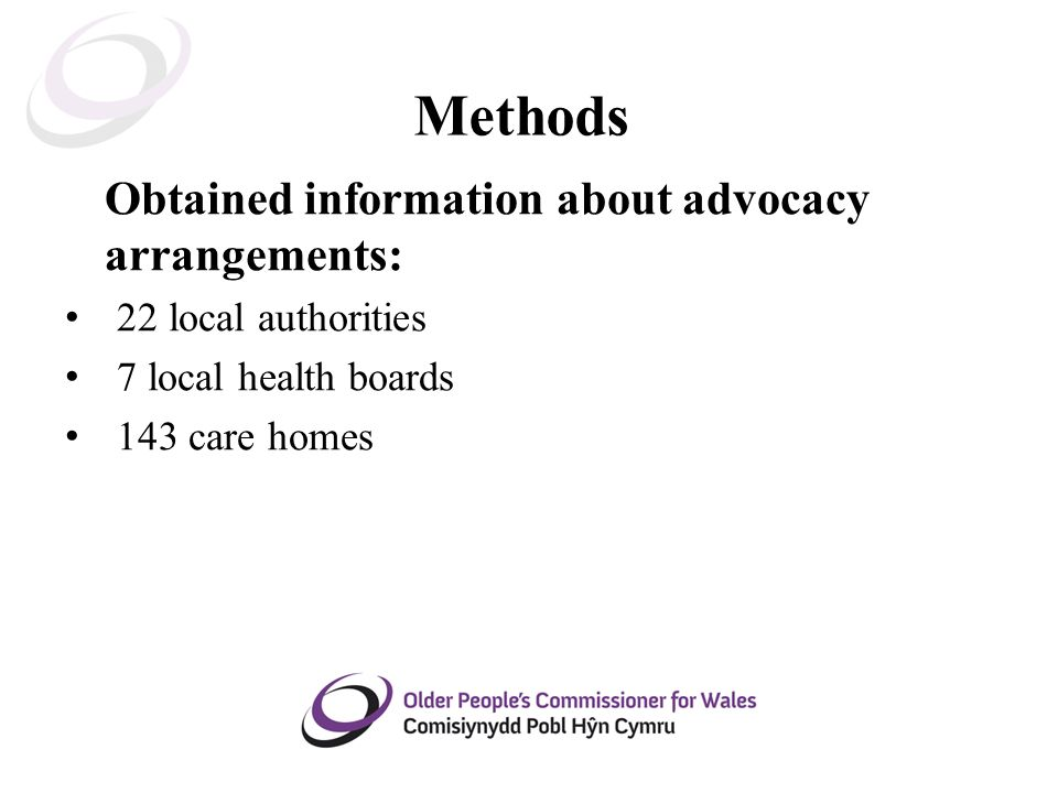 Methods Obtained information about advocacy arrangements: 22 local authorities 7 local health boards 143 care homes