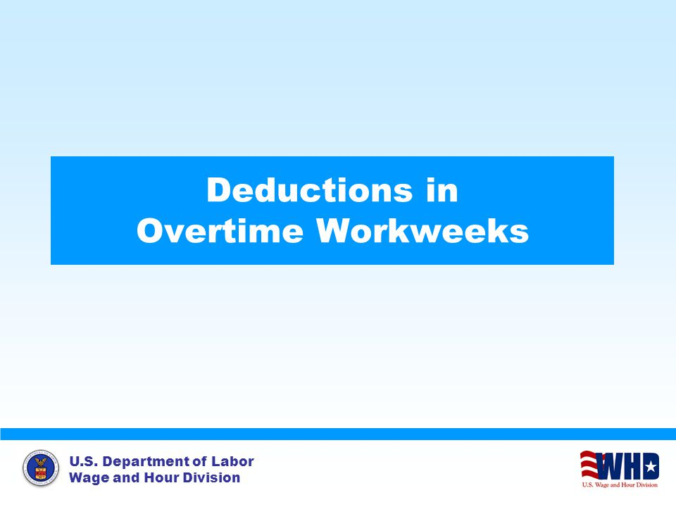 U.S. Department of Labor Wage and Hour Division Deductions in Overtime Workweeks