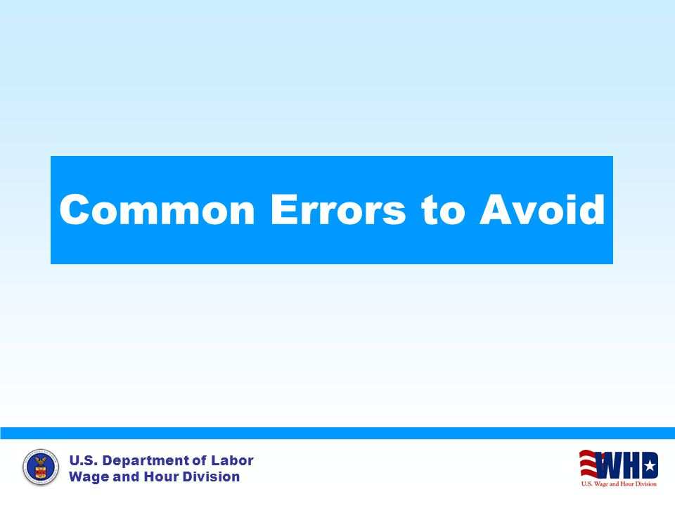 U.S. Department of Labor Wage and Hour Division Common Errors to Avoid