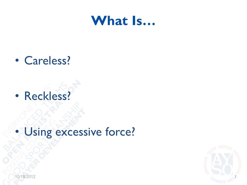 What Is… Careless Reckless Using excessive force 10/18/20122