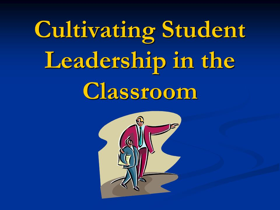 Cultivating Student Leadership in the Classroom