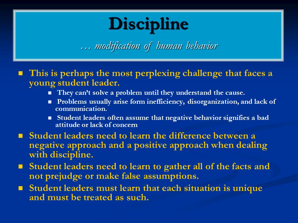 Discipline … modification of human behavior This is perhaps the most perplexing challenge that faces a young student leader.