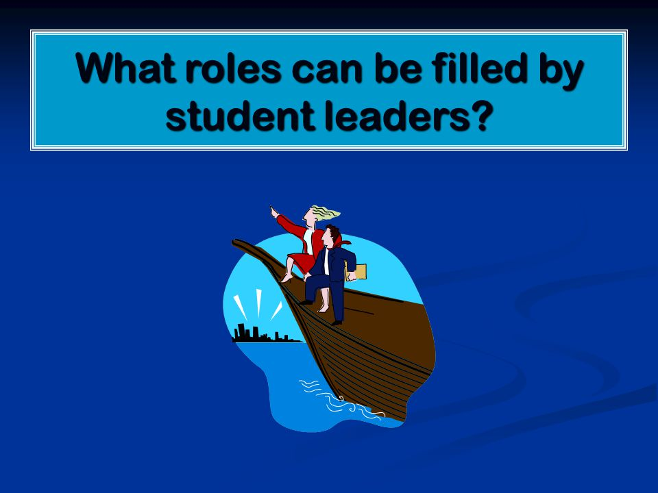 What roles can be filled by student leaders