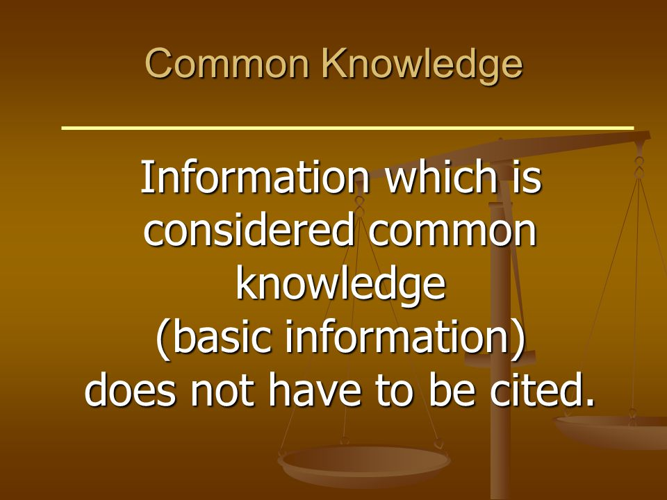 Common Knowledge Information which is considered common knowledge (basic information) does not have to be cited.
