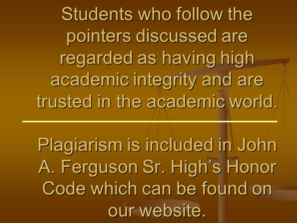 Students who follow the pointers discussed are regarded as having high academic integrity and are trusted in the academic world.