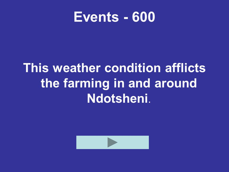 Events - 600 This weather condition afflicts the farming in and around Ndotsheni.