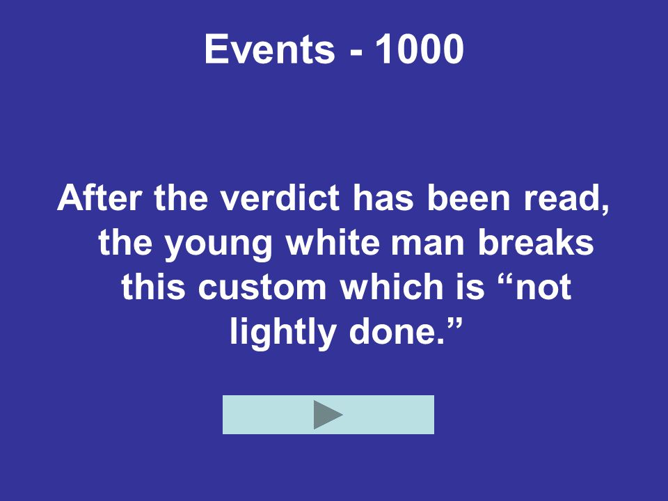 Events - 1000 After the verdict has been read, the young white man breaks this custom which is not lightly done.