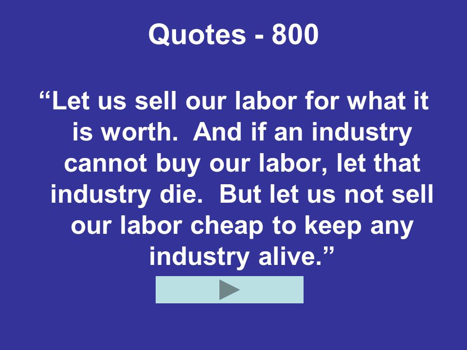 Quotes - 800 Let us sell our labor for what it is worth.