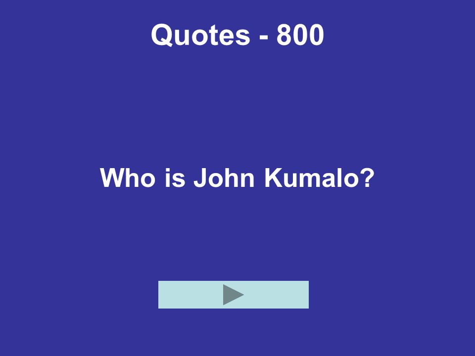 Quotes - 800 Who is John Kumalo
