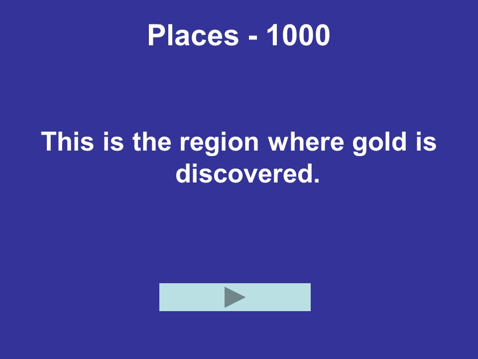 Places - 1000 This is the region where gold is discovered.