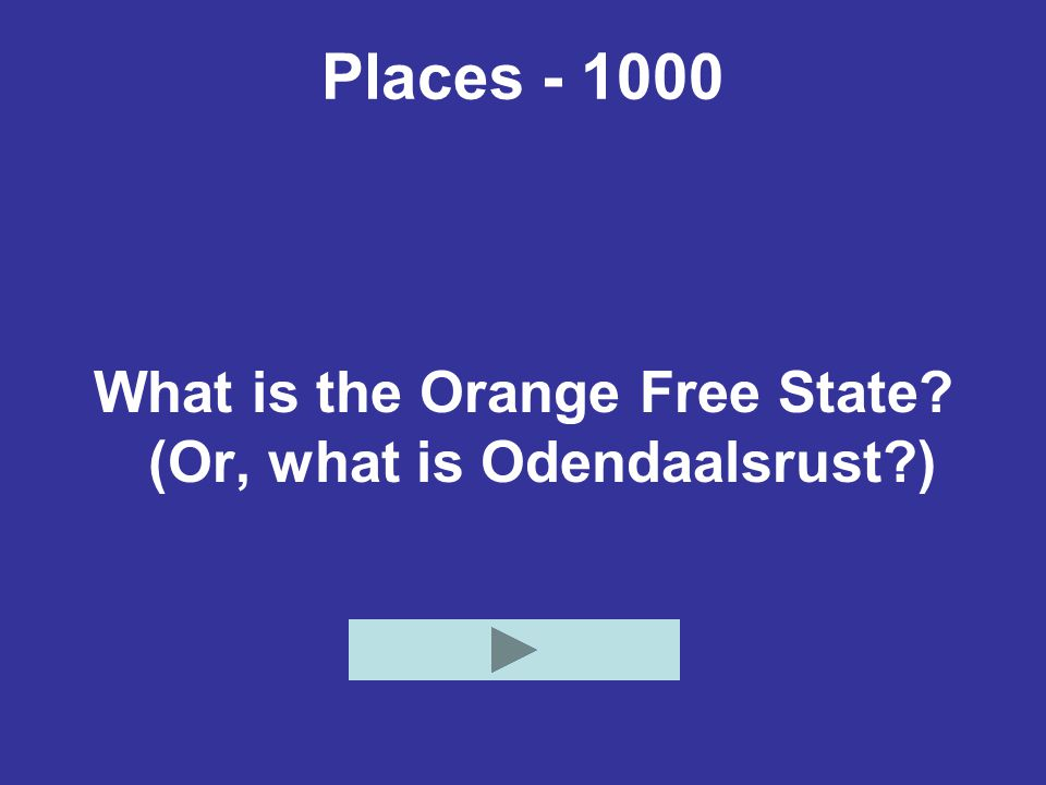 Places - 1000 What is the Orange Free State (Or, what is Odendaalsrust )