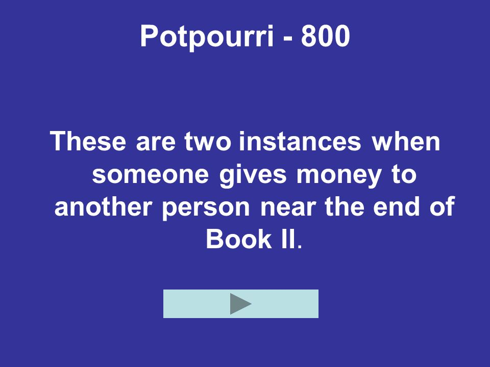 Potpourri - 800 These are two instances when someone gives money to another person near the end of Book II.