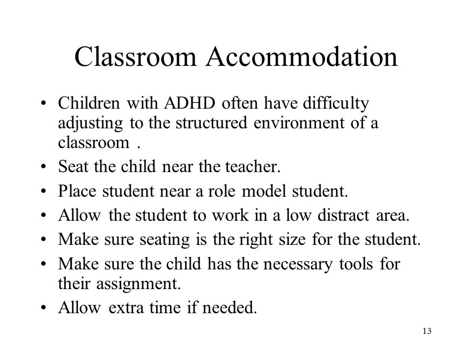 Classroom Accommodation Children with ADHD often have difficulty adjusting to the structured environment of a classroom.