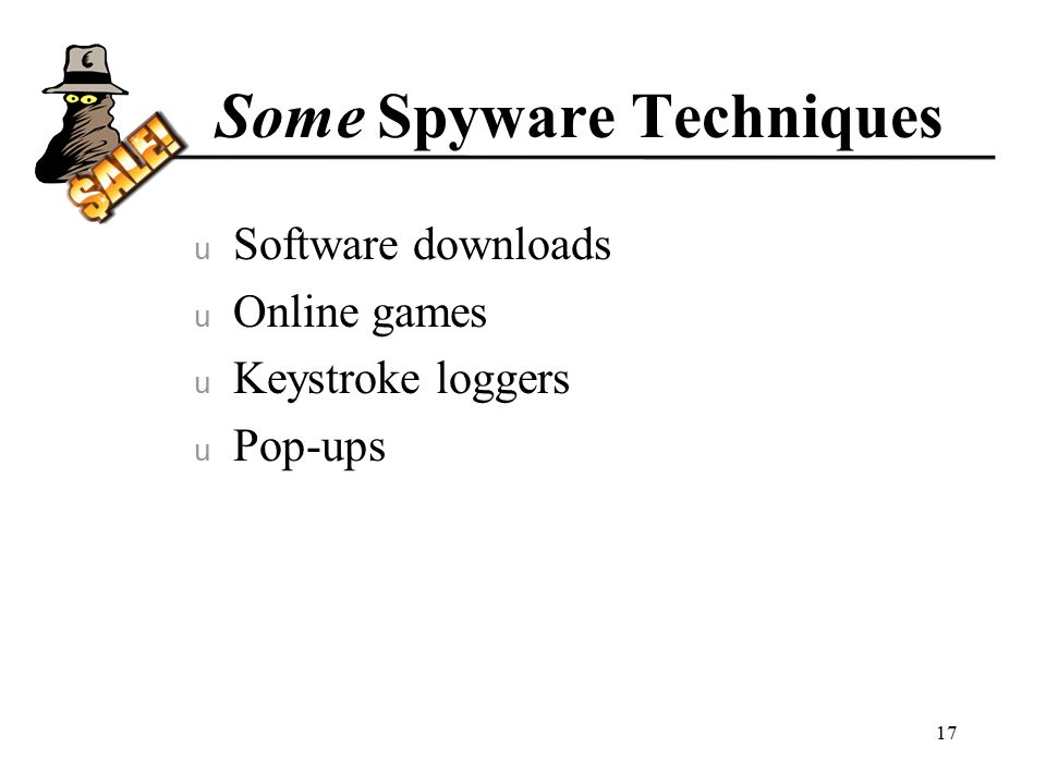 Some Spyware Techniques u Software downloads u Online games u Keystroke loggers u Pop-ups 17