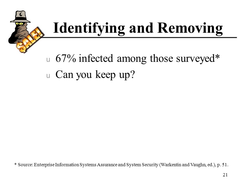 Identifying and Removing u 67% infected among those surveyed* u Can you keep up.