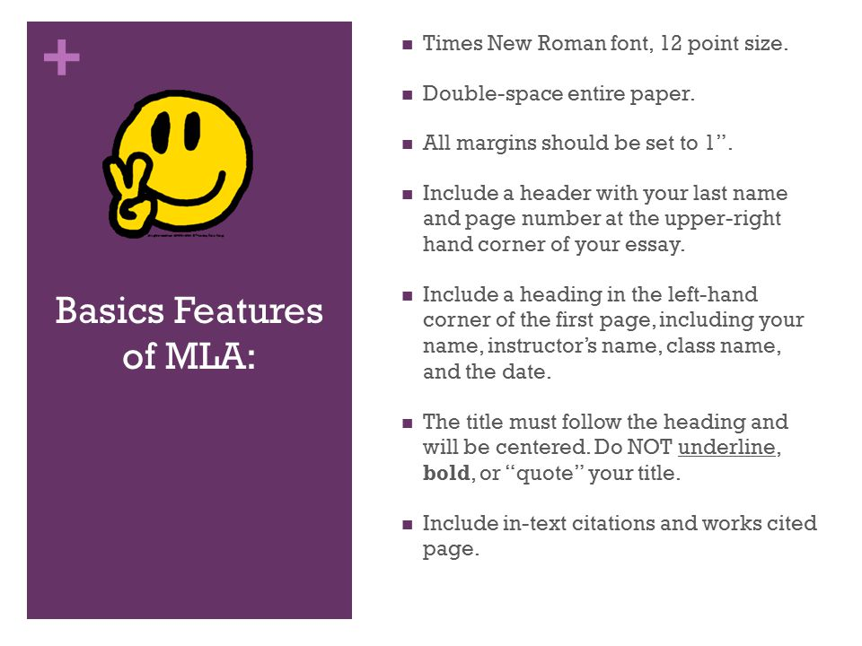 + Basics Features of MLA: Times New Roman font, 12 point size.