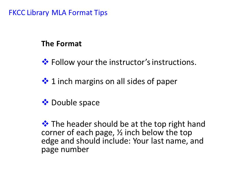 FKCC Library MLA Format Tips The Format  Follow your the instructor's instructions.