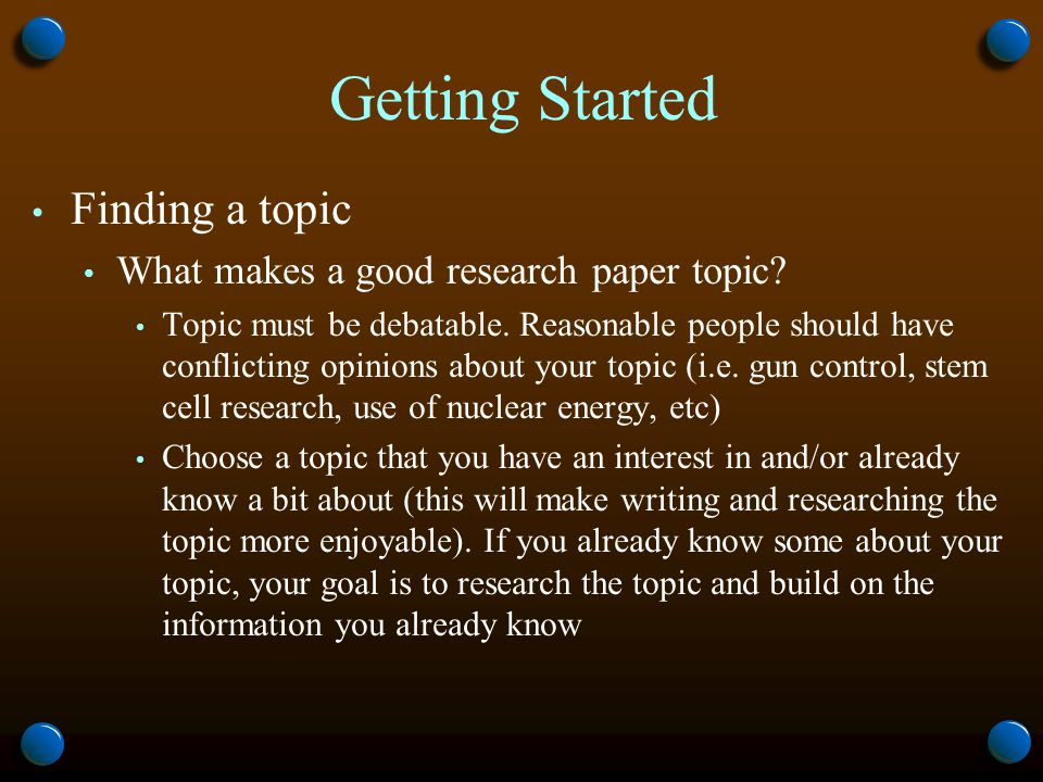 Getting Started Finding a topic What makes a good research paper topic.