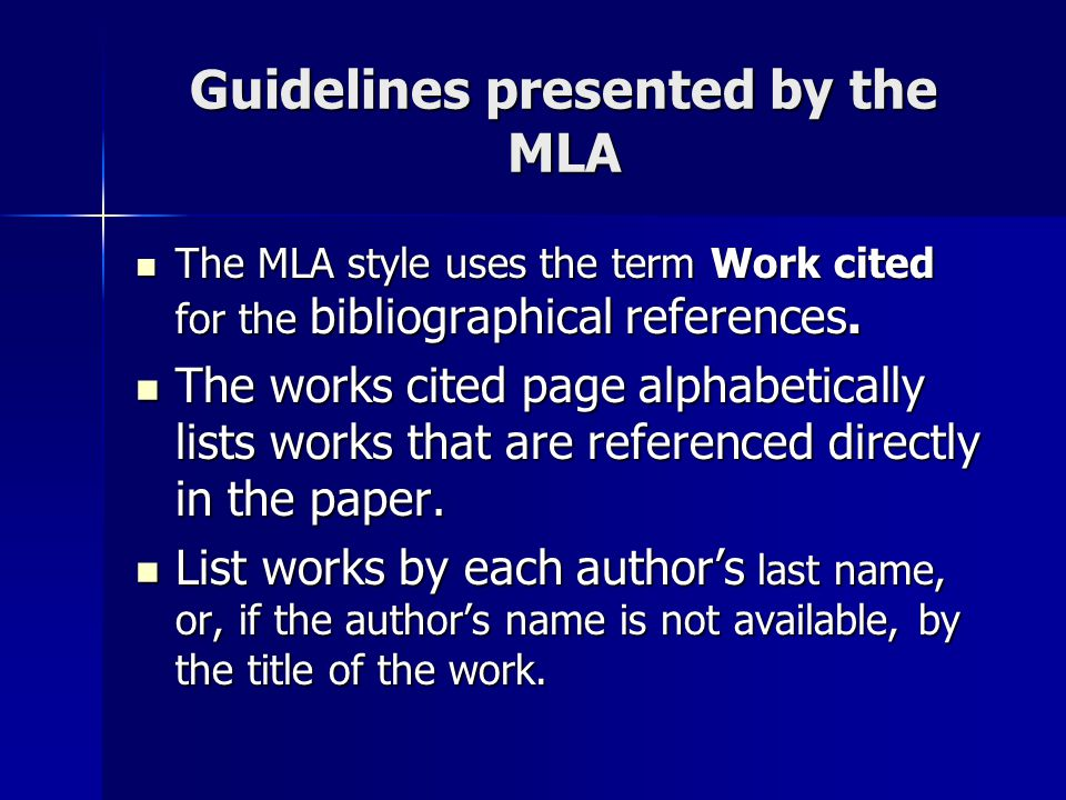 Guidelines presented by the MLA The MLA style uses the term Work cited for the bibliographical references.