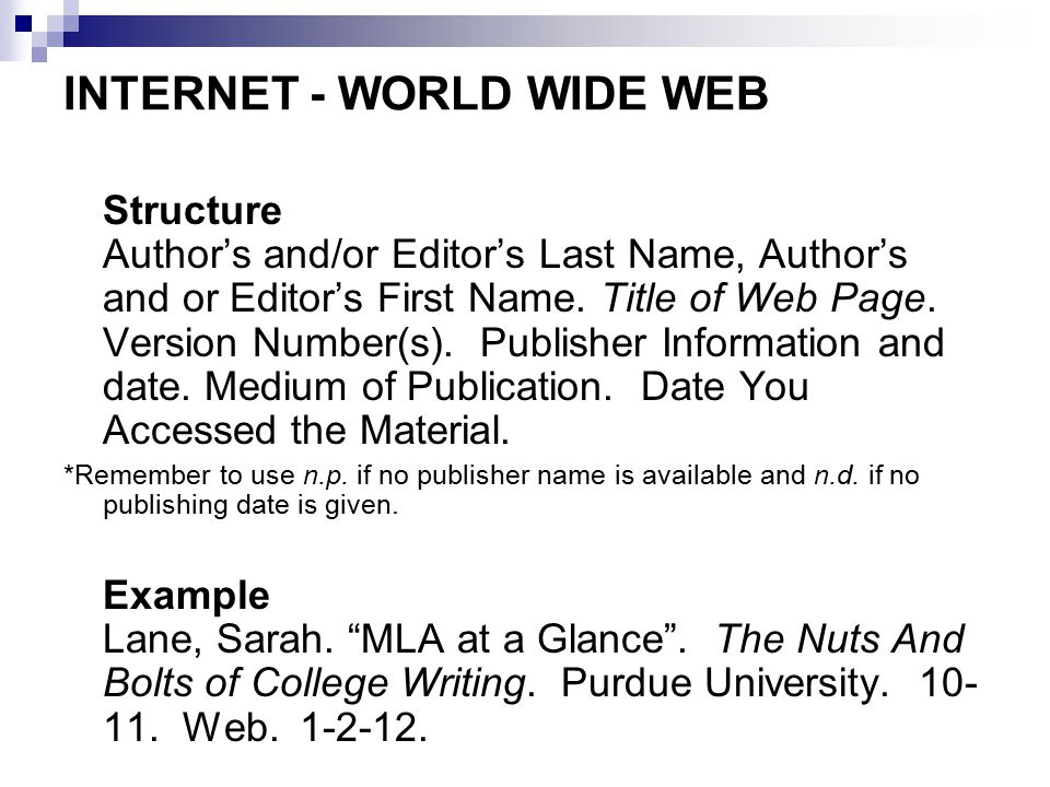 INTERNET - WORLD WIDE WEB Structure Author's and/or Editor's Last Name, Author's and or Editor's First Name.
