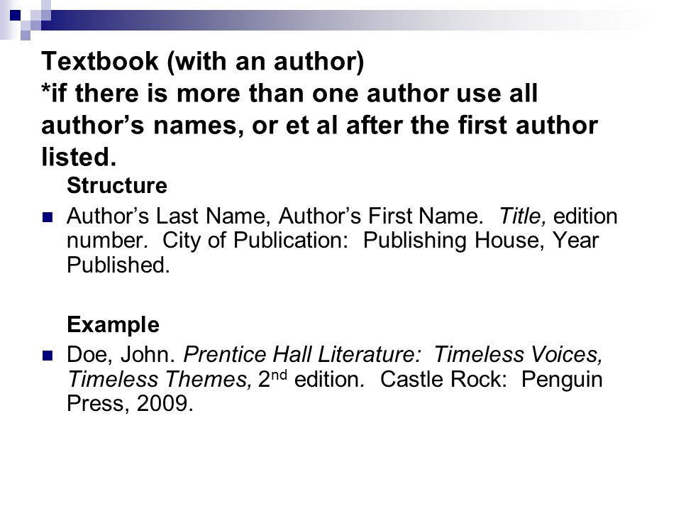 Textbook (with an author) *if there is more than one author use all author's names, or et al after the first author listed.