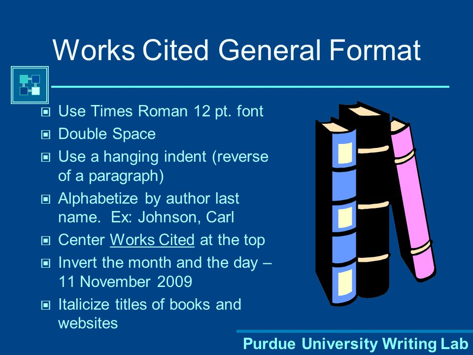 Purdue University Writing Lab Most citations should contain the following basic information: Author's name Title of work Publication information Medium Works Cited