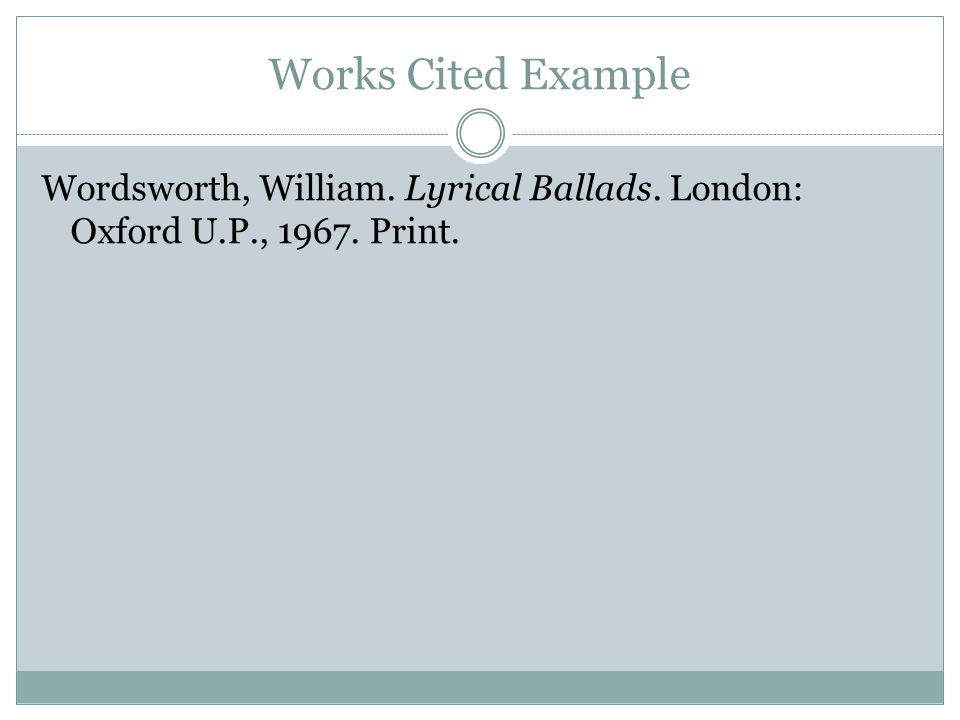 Works Cited Example Wordsworth, William. Lyrical Ballads. London: Oxford U.P., Print.