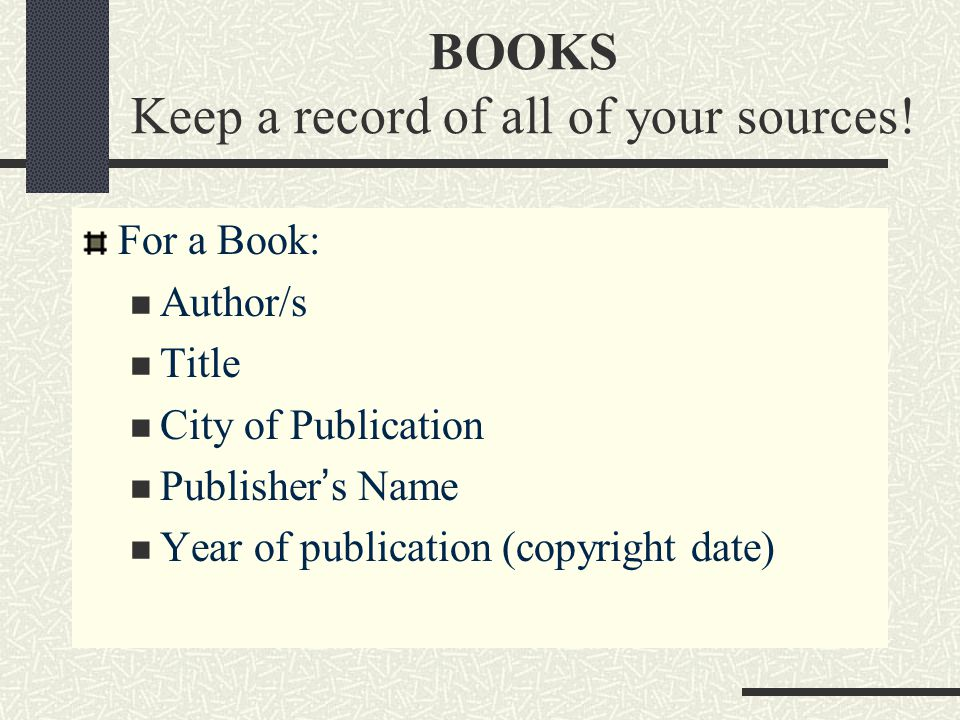 BOOKS Keep a record of all of your sources.