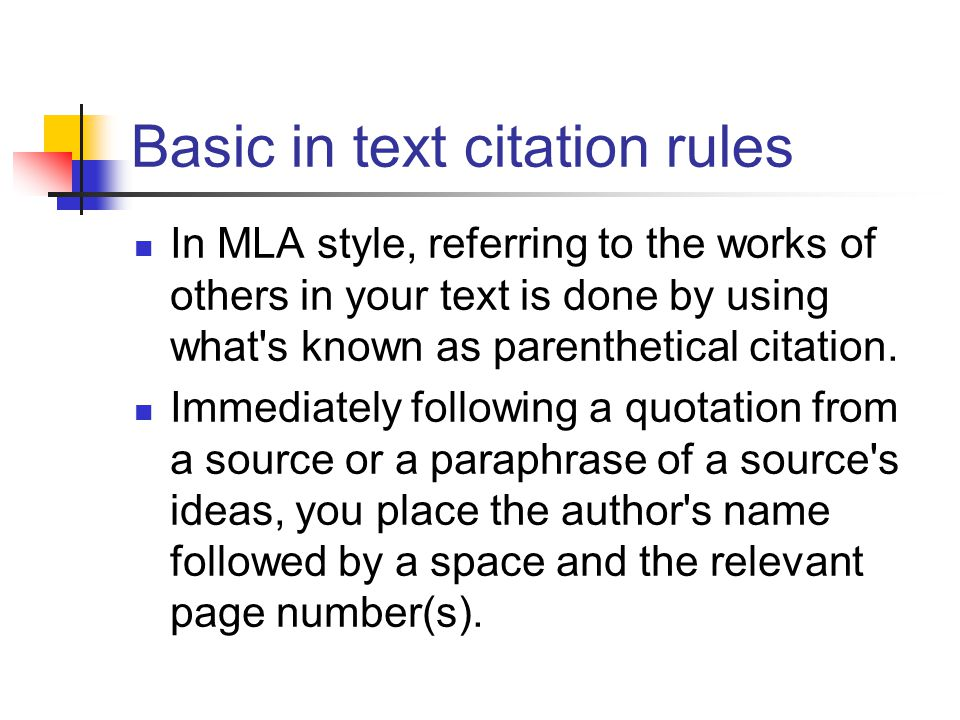 Basic in text citation rules In MLA style, referring to the works of others in your text is done by using what s known as parenthetical citation.