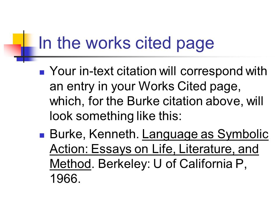 In the works cited page Your in-text citation will correspond with an entry in your Works Cited page, which, for the Burke citation above, will look something like this: Burke, Kenneth.
