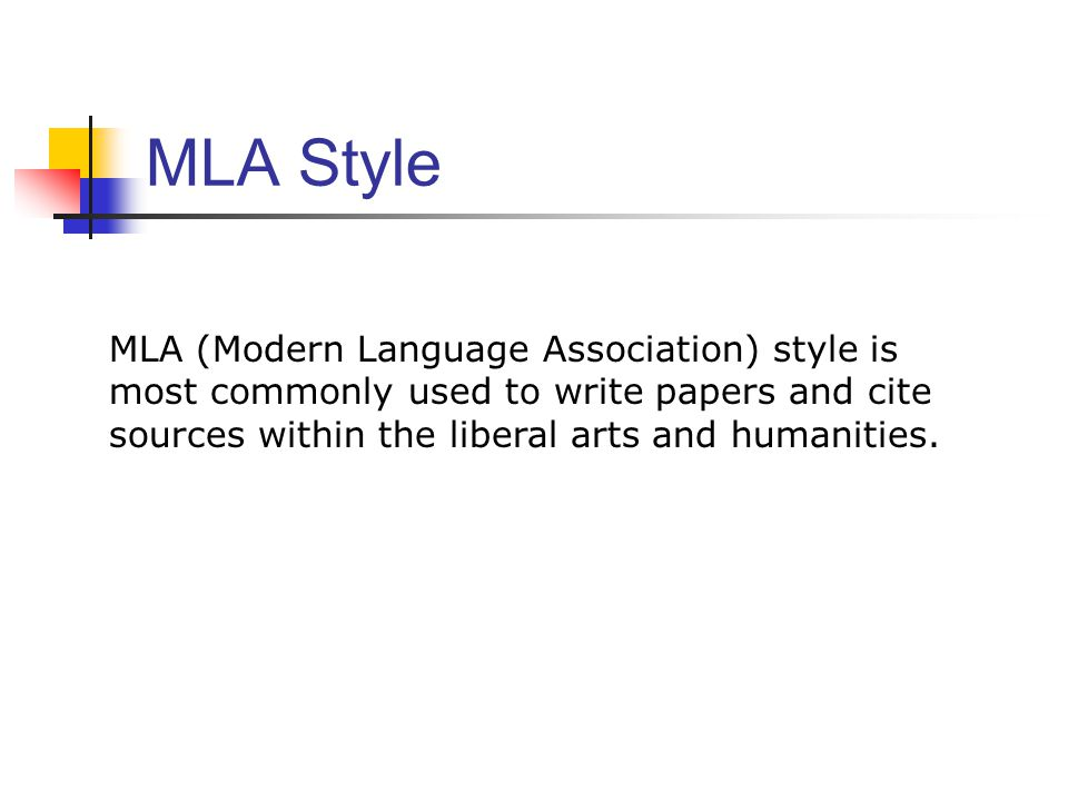 MLA Style MLA (Modern Language Association) style is most commonly used to write papers and cite sources within the liberal arts and humanities.
