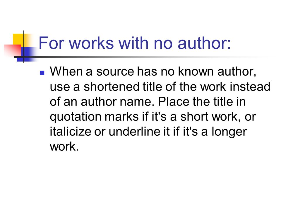 For works with no author: When a source has no known author, use a shortened title of the work instead of an author name.