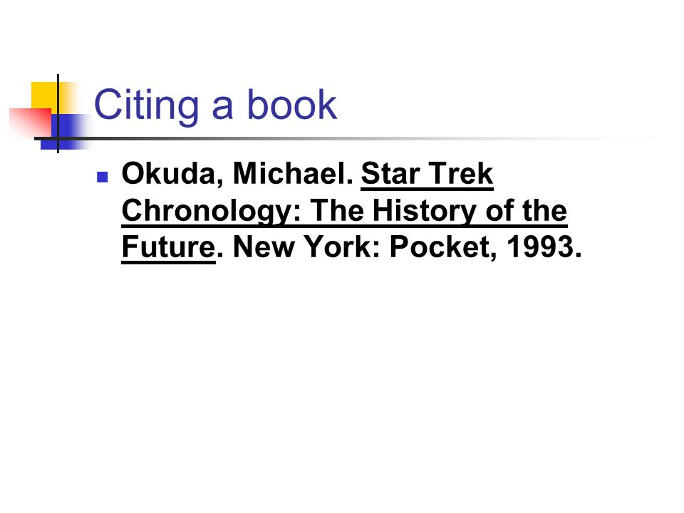 Citing a book Okuda, Michael. Star Trek Chronology: The History of the Future.