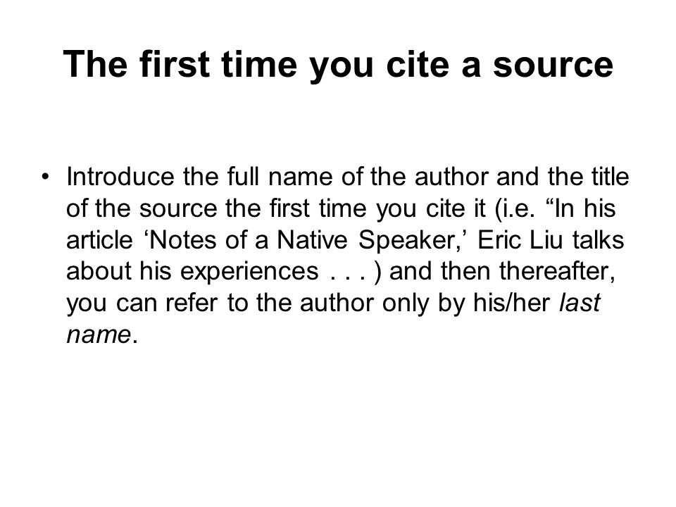 The first time you cite a source Introduce the full name of the author and the title of the source the first time you cite it (i.e.