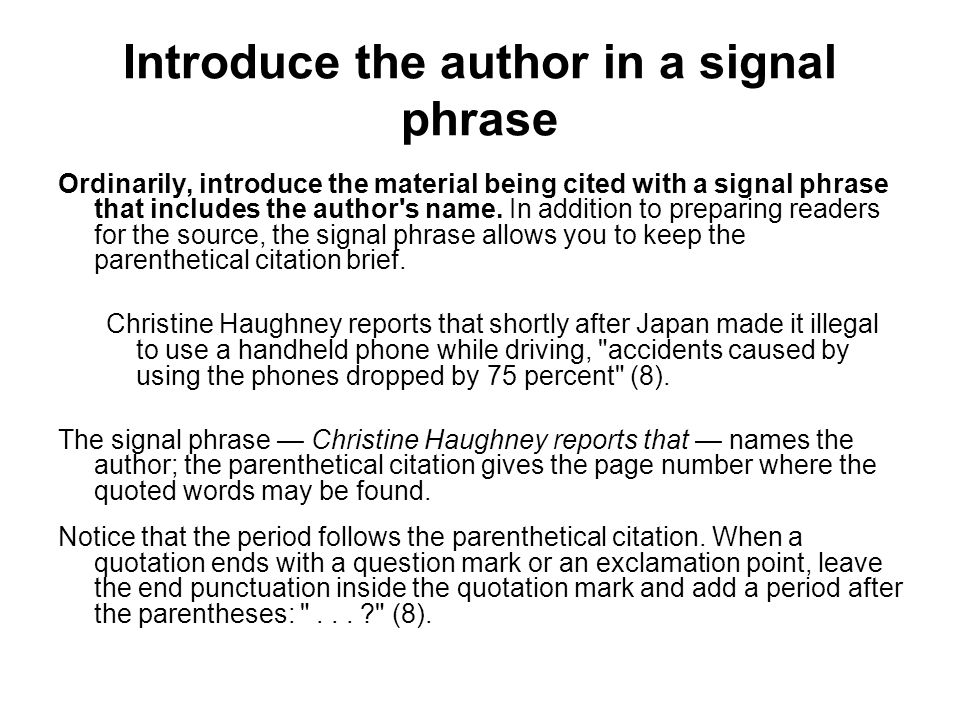 Introduce the author in a signal phrase Ordinarily, introduce the material being cited with a signal phrase that includes the author s name.
