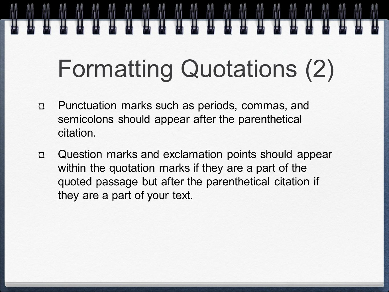 Formatting Quotations (2) Punctuation marks such as periods, commas, and semicolons should appear after the parenthetical citation.
