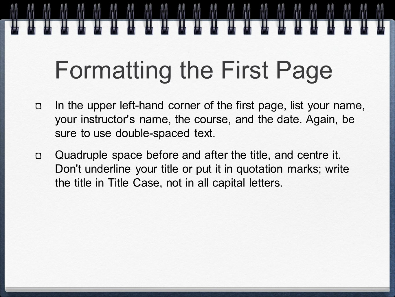 Formatting the First Page In the upper left-hand corner of the first page, list your name, your instructor s name, the course, and the date.