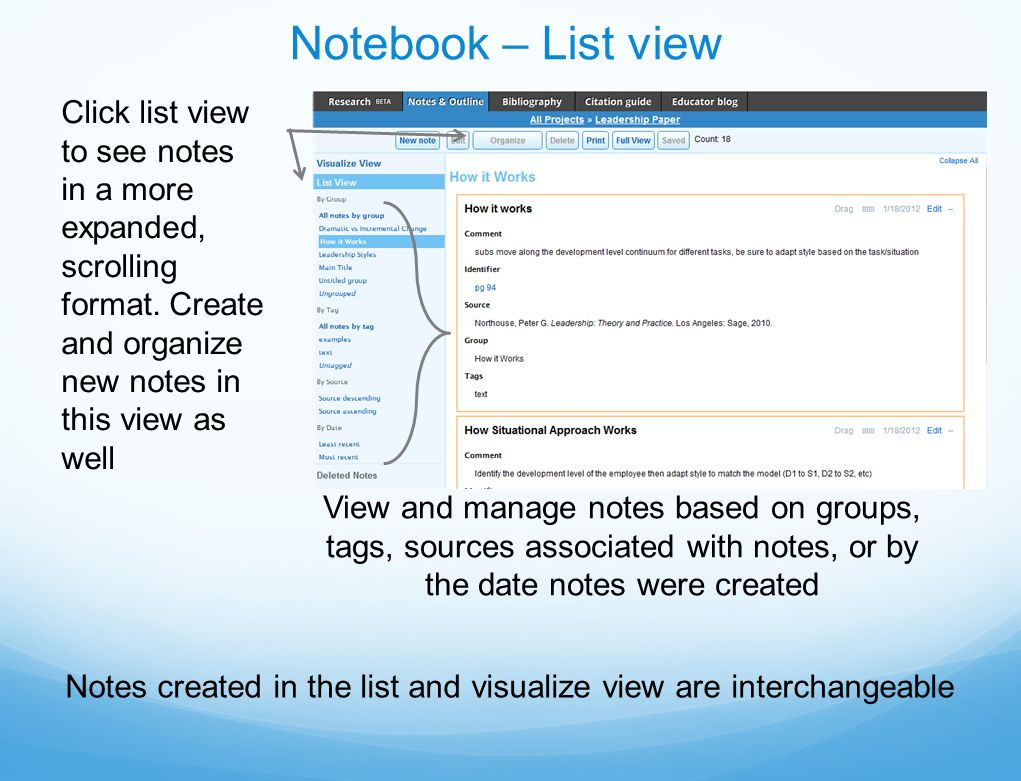 Notebook – List view View and manage notes based on groups, tags, sources associated with notes, or by the date notes were created Click list view to see notes in a more expanded, scrolling format.