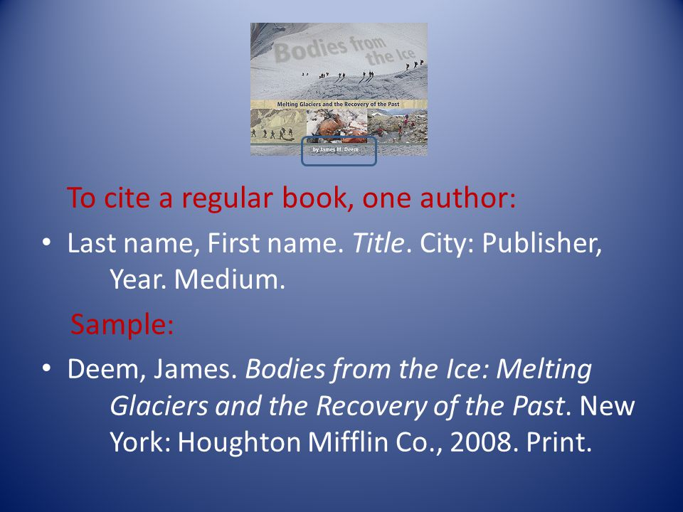 To cite a regular book, one author : Last name, First name.