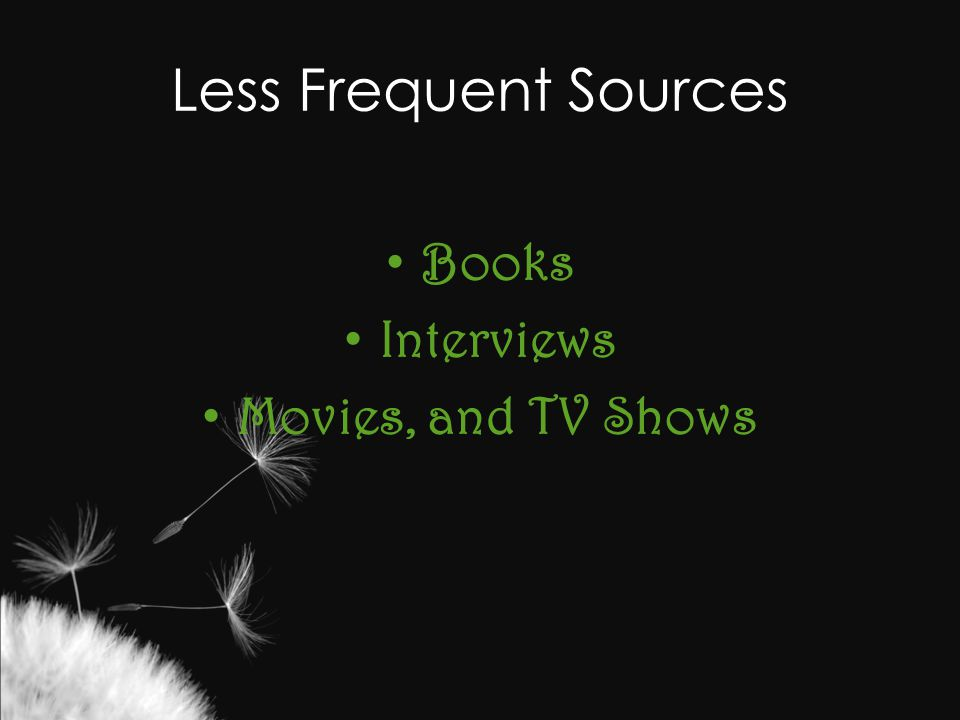Less Frequent Sources Books Interviews Movies, and TV Shows