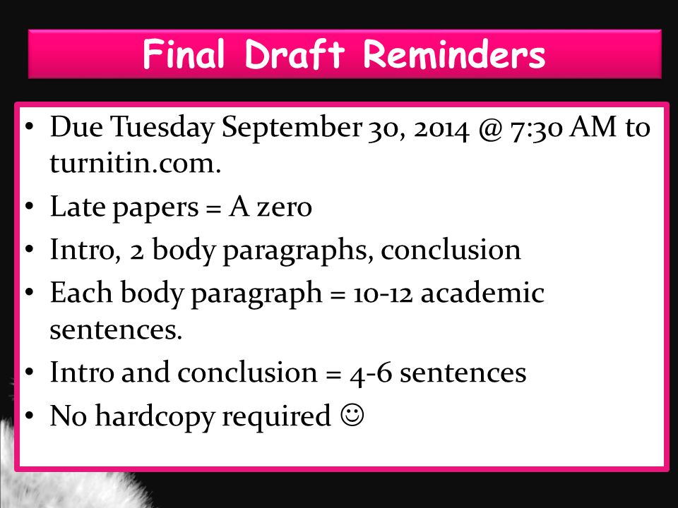 Final Draft Reminders Due Tuesday September 30, 7:30 AM to turnitin.com.