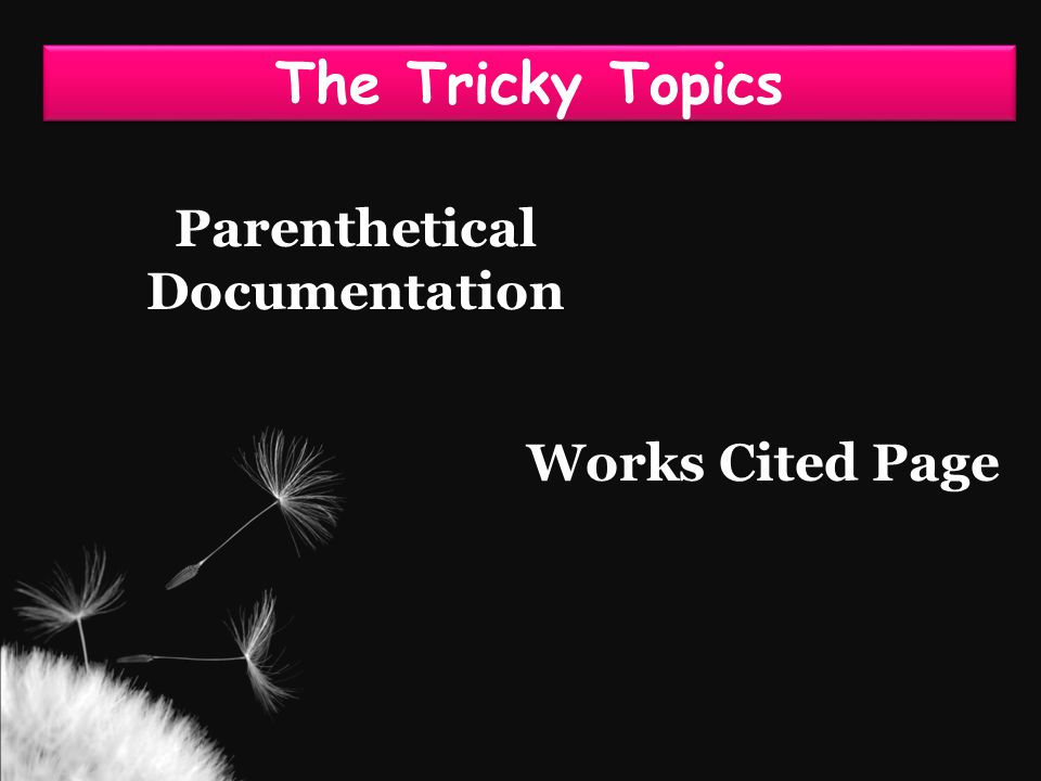 The Tricky Topics Parenthetical Documentation Works Cited Page