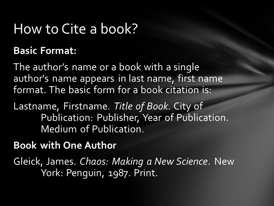 Basic Format: The author's name or a book with a single author s name appears in last name, first name format.