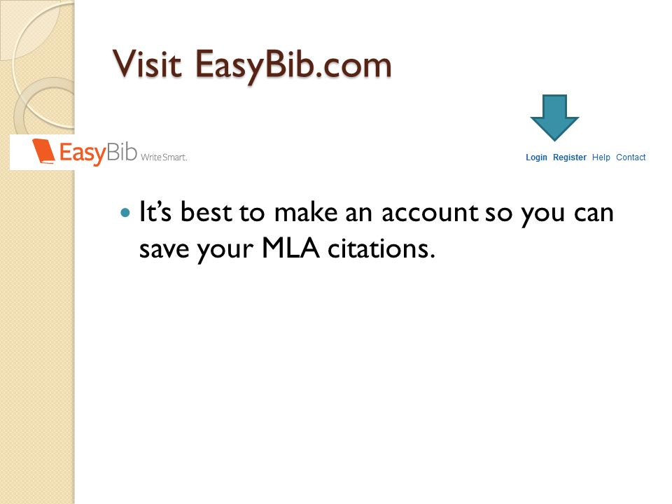Visit EasyBib.com It's best to make an account so you can save your MLA citations.