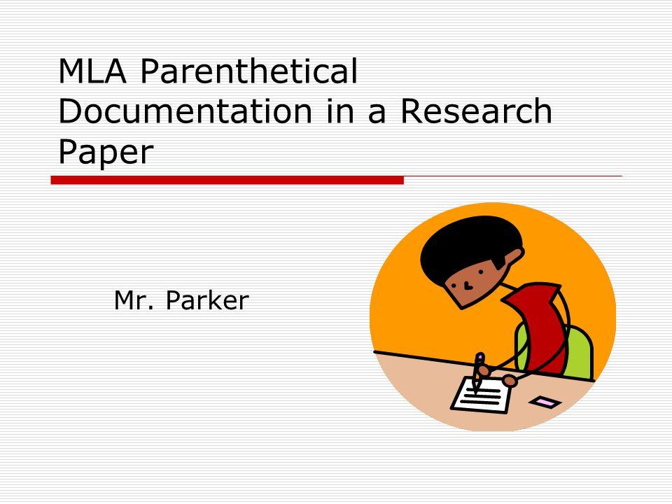 mla parenthetical documentation in a research paper mr parker