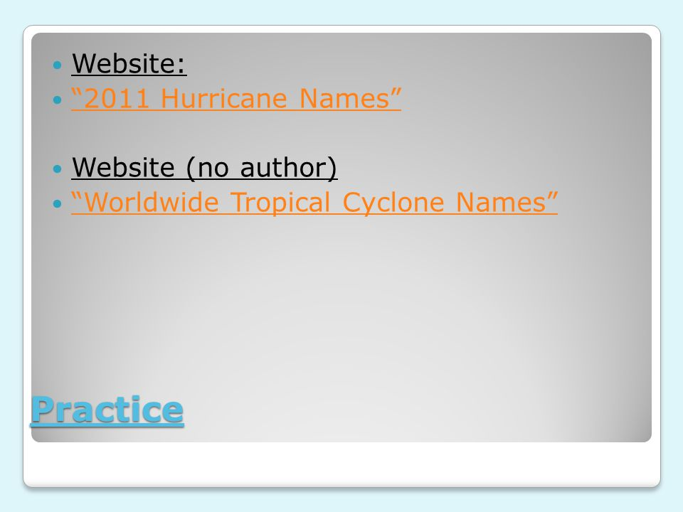 Practice Website: 2011 Hurricane Names Website (no author) Worldwide Tropical Cyclone Names