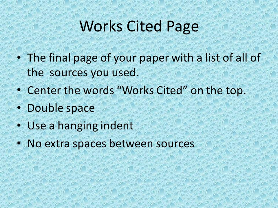Works Cited Page The final page of your paper with a list of all of the sources you used.