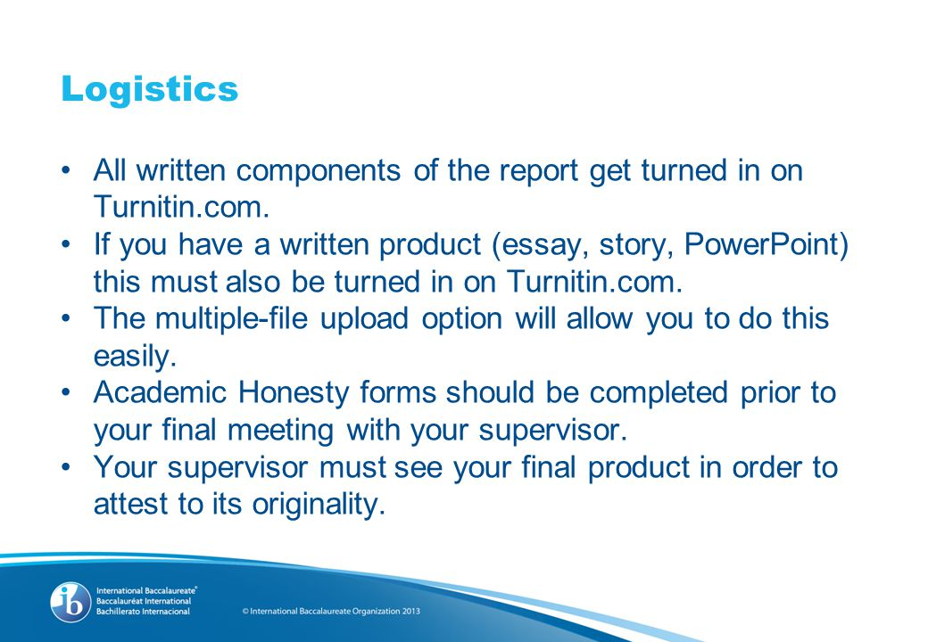 Logistics All written components of the report get turned in on Turnitin.com.