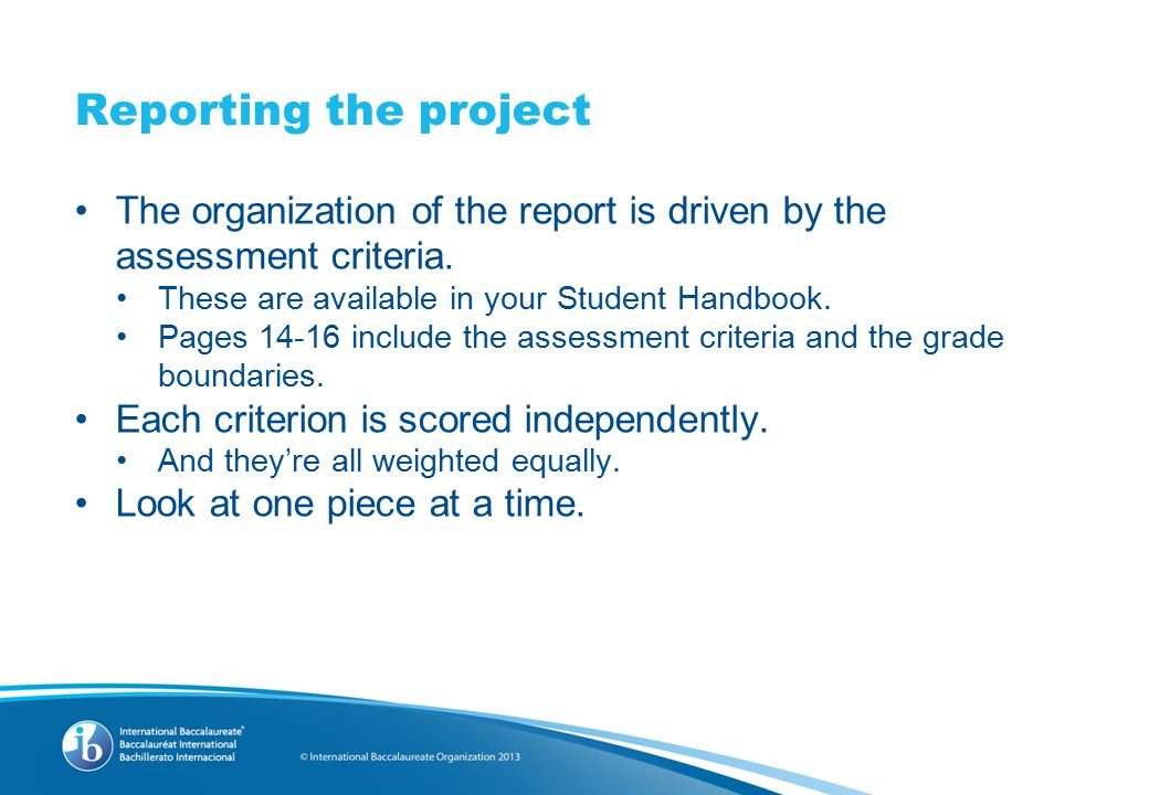 Reporting the project The organization of the report is driven by the assessment criteria.