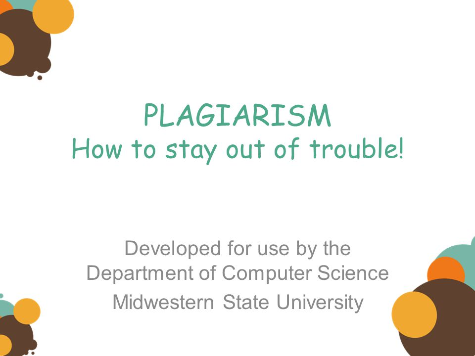 PLAGIARISM How to stay out of trouble.